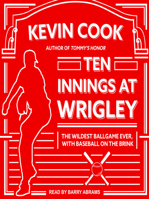 Title details for Ten Innings at Wrigley by Kevin Cook - Available