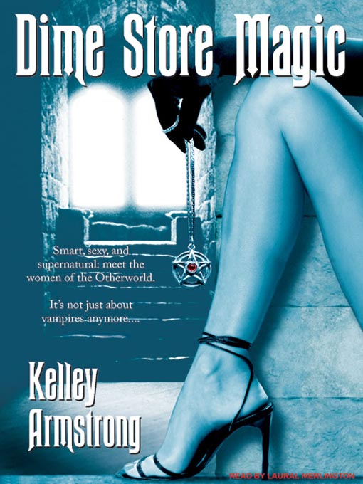 Title details for Dime Store Magic by Kelley Armstrong - Available