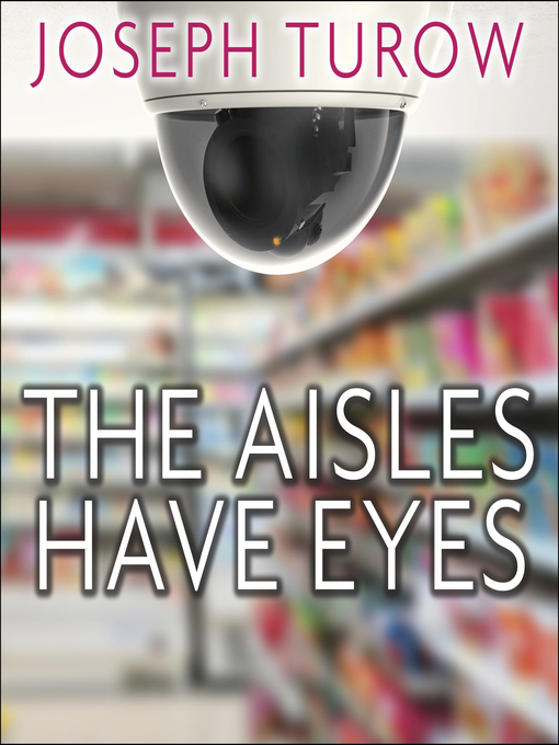 Title details for The Aisles Have Eyes by Joseph Turow - Available