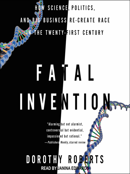 Title details for Fatal Invention by Dorothy Roberts - Available