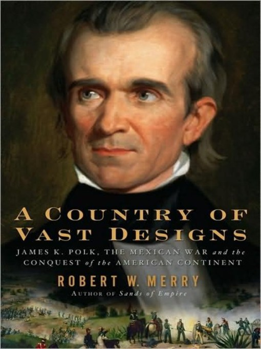 Title details for A Country of Vast Designs by Robert W. Merry - Wait list