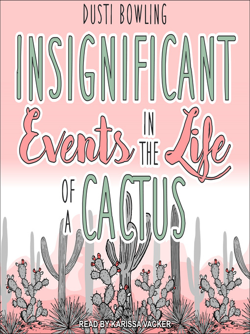 Title details for Insignificant Events in the Life of a Cactus by Dusti Bowling - Wait list