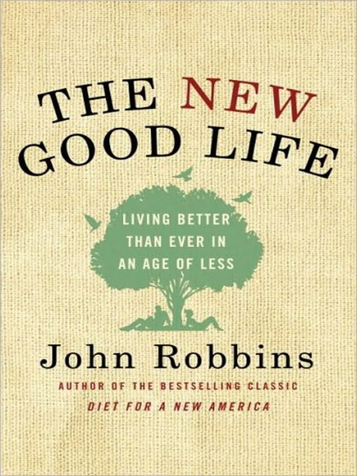 Title details for The New Good Life by John Robbins - Available