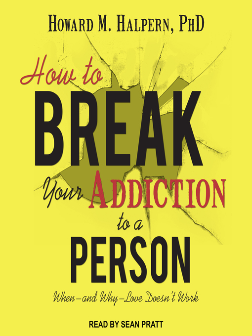 Title details for How to Break Your Addiction to a Person by Howard M. Halpern, PhD - Available