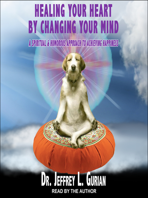 Title details for Healing Your Heart, by Changing Your Mind by Dr. Jeffrey L. Gurian - Available