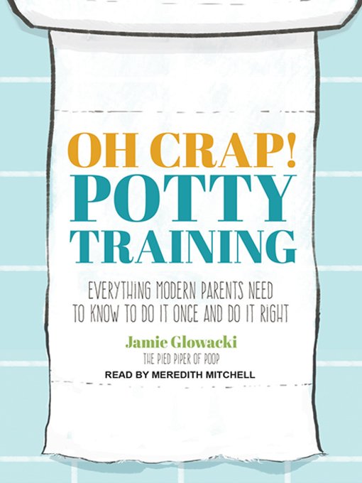 Title details for Oh Crap! Potty Training by Jamie Glowacki - Available