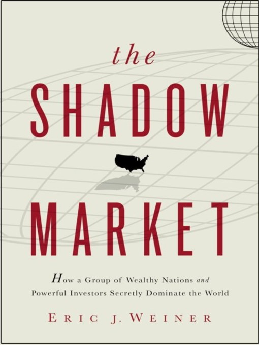 Title details for The Shadow Market by Eric J. Weiner - Available