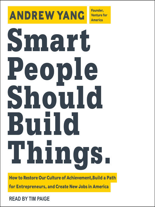 Smart people should build things [electronic resource] : How to restore our culture of achievement, build a path for entrepreneurs, and create new jobs in america.