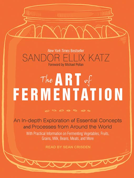 Title details for The Art of Fermentation by Sandor Ellix Katz - Wait list
