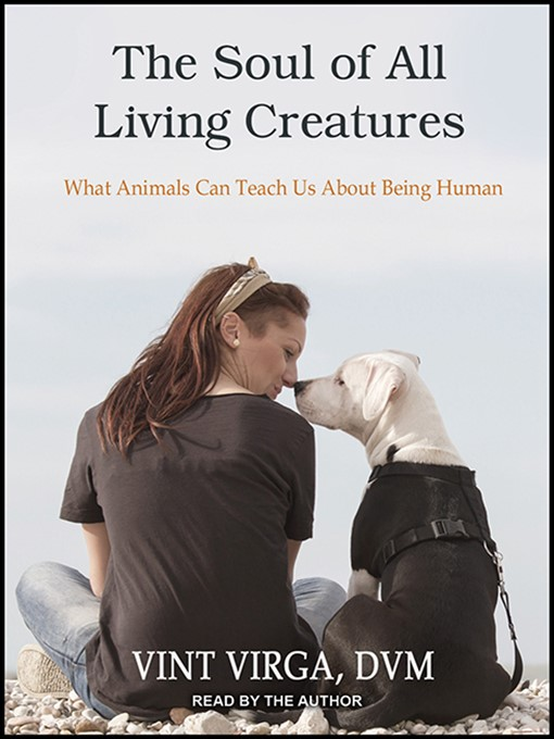 Title details for The Soul of All Living Creatures by Vint Virga, DVM - Available