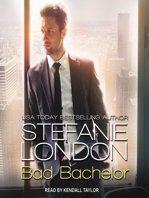 Title details for Bad Bachelor by Stefanie London - Available