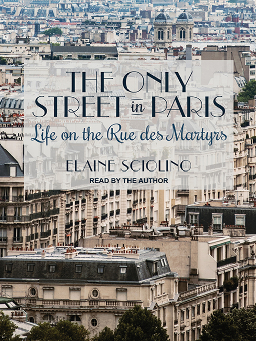 Title details for The Only Street in Paris by Elaine Sciolino - Available