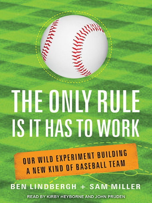 Title details for The Only Rule Is It Has to Work by Ben Lindbergh - Available