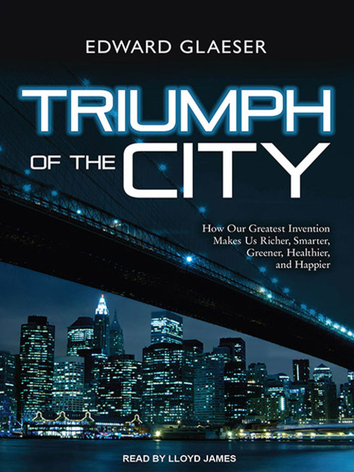 Title details for Triumph of the City by Edward Glaeser - Available