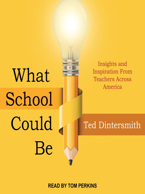 Title details for What School Could Be by Ted Dintersmith - Available