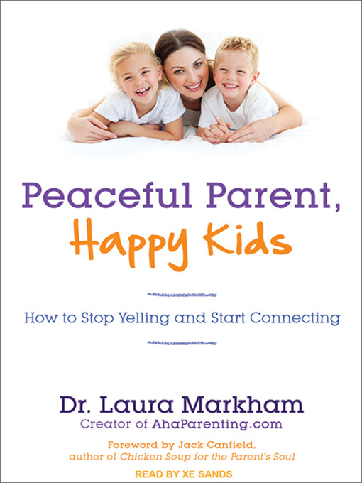 Title details for Peaceful Parent, Happy Kids by Laura Markham - Available