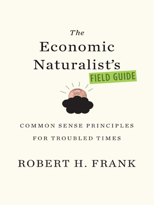 Title details for The Economic Naturalist's Field Guide by Robert H. Frank - Available