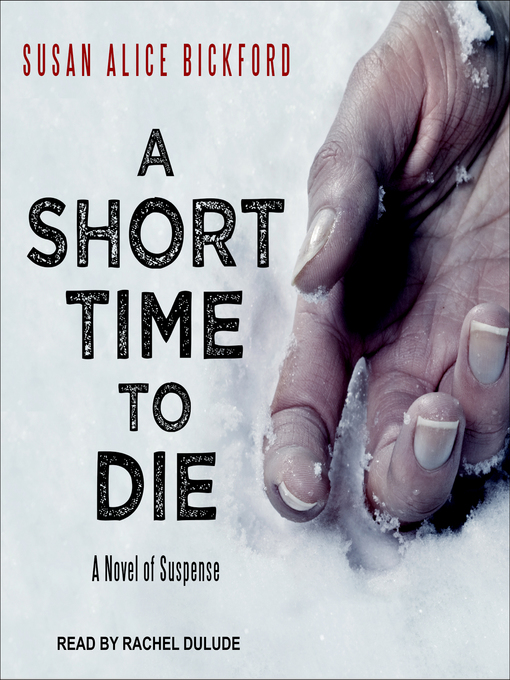 Title details for A Short Time to Die by Susan Alice Bickford - Available