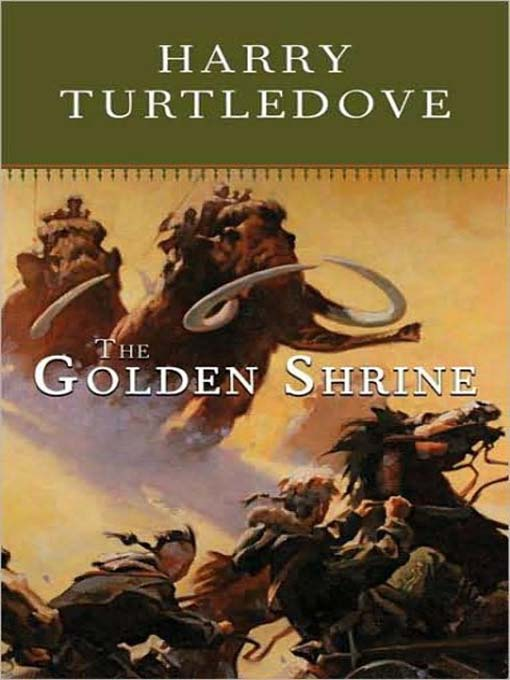 Title details for The Golden Shrine--A Tale of War at the Dawn of Time by Harry Turtledove - Available