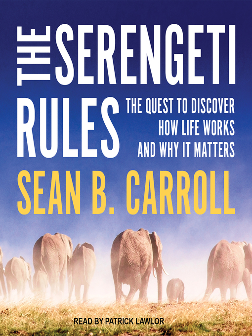 Ebook The Serengeti Rules The Quest To Discover How Life Works And Why It Matters By Sean B Carroll