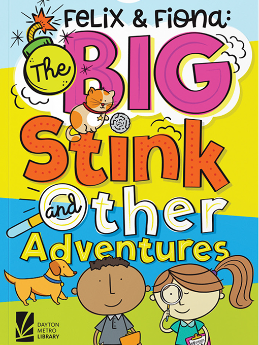Title details for Felix and Fiona: The Big Stink and Other Adventures by Dayton Metro Library - Available