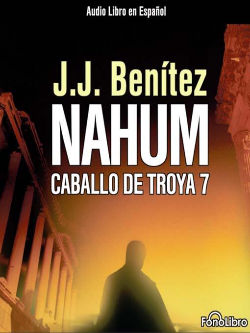 Title details for Nahum - El caballo de Troya 7 by J.J. Benitez - Available