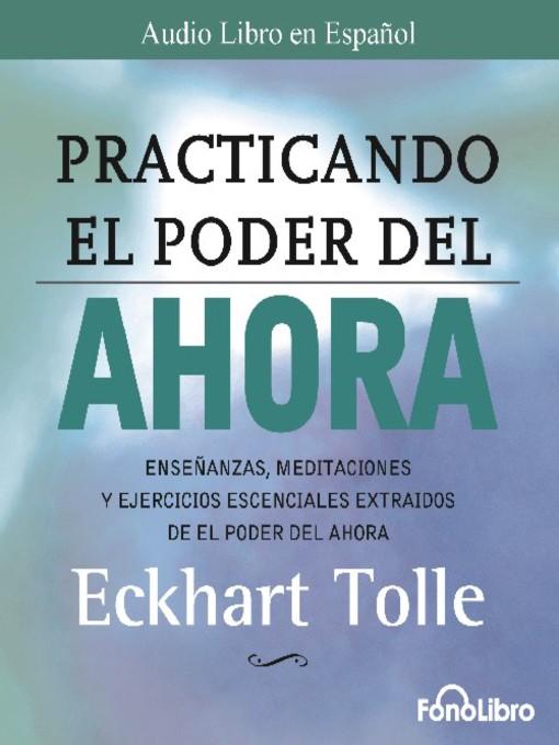 Title details for Practicando el Poder del Ahora by Eckhart Tolle - Wait list