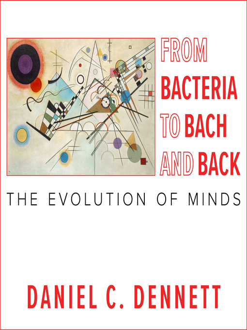 Title details for From Bacteria to Bach and Back by Daniel C. Dennett - Wait list