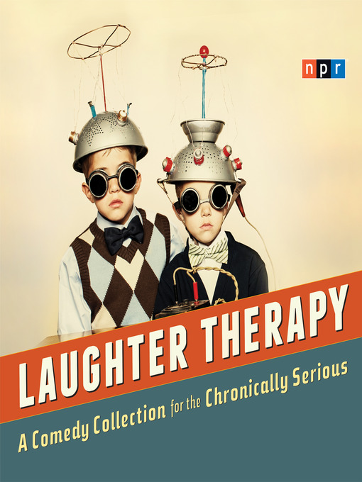 Title details for NPR Laughter Therapy by NPR - Available