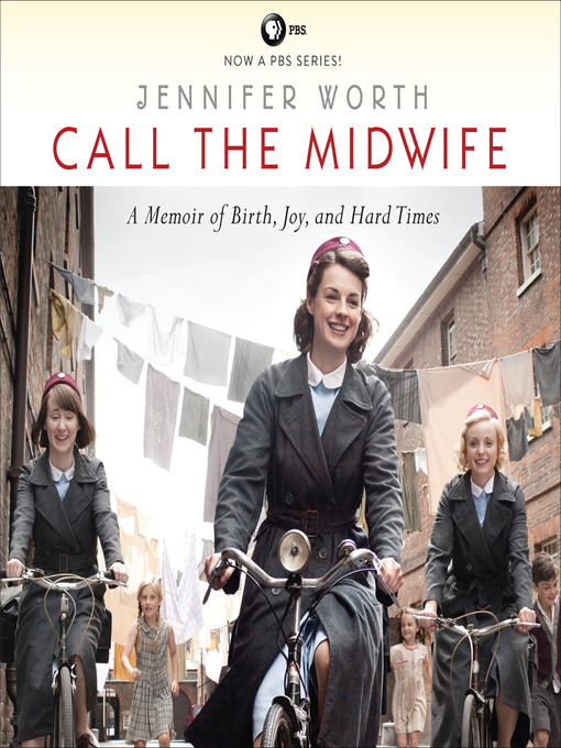 Title details for Call the Midwife--A Memoir of Birth, Joy, and Hard Times by Jennifer Worth - Wait list