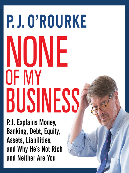 Title details for None of My Business by P. J. O'Rourke - Wait list