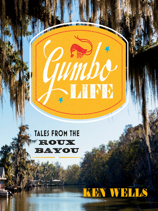 Title details for Gumbo Life by Ken Wells - Available