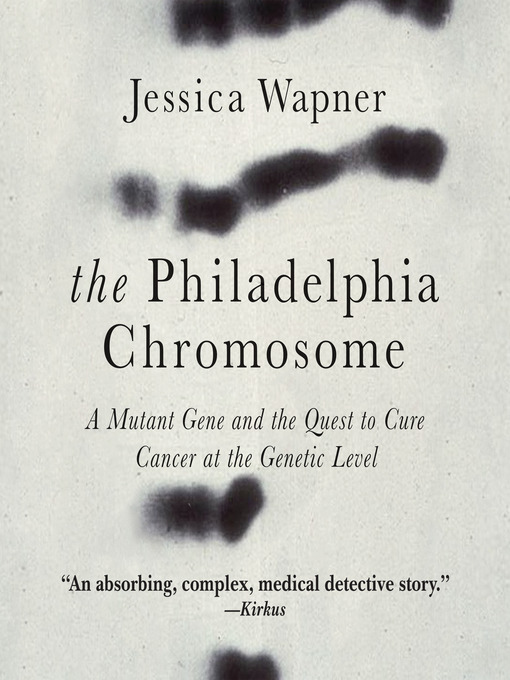 Title details for The Philadelphia Chromosome by Jessica Wapner - Available