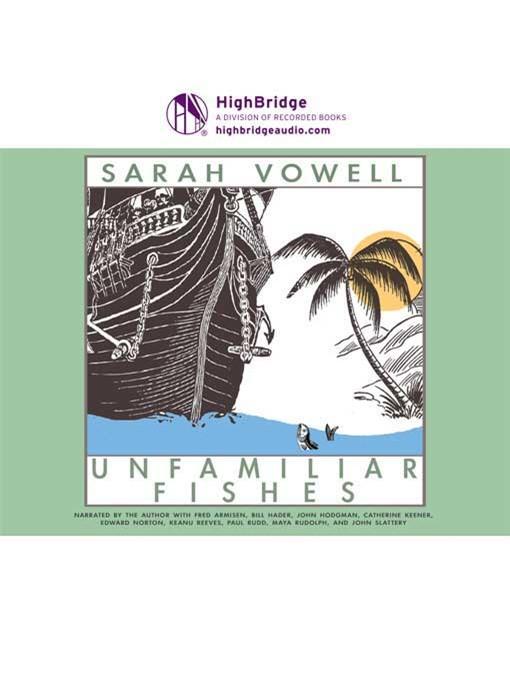 Title details for Unfamiliar Fishes by Sarah Vowell - Wait list