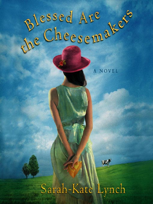Title details for Blessed Are the Cheesemakers by Sarah-Kate Lynch - Available