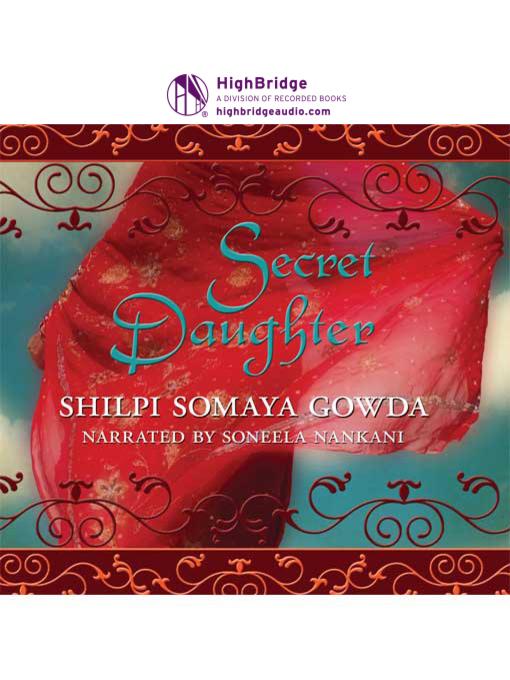 Title details for Secret Daughter by Shilpi Somaya Gowda - Wait list