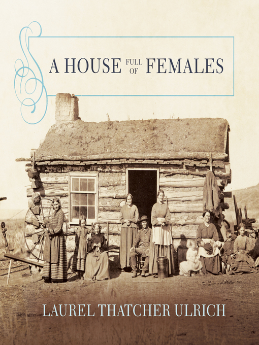 Title details for A House Full of Females by Laurel Thatcher Ulrich - Available