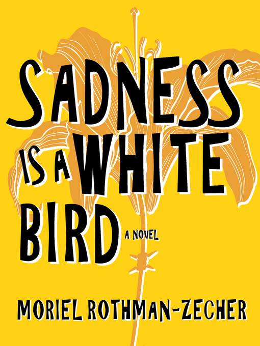 Title details for Sadness Is a White Bird by Moriel Rothman-Zecher - Available