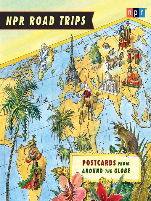 Title details for NPR Road Trips--Postcards from Around the Globe by NPR - Available