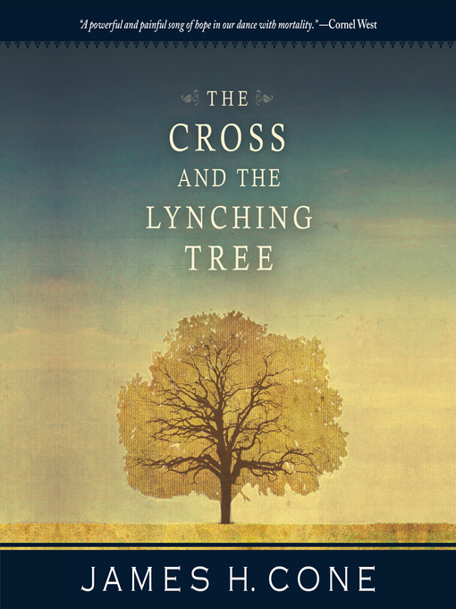 Title details for The Cross and the Lynching Tree by James H. Cone - Wait list