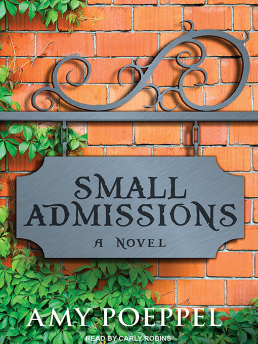 Title details for Small Admissions by Amy Poeppel - Wait list