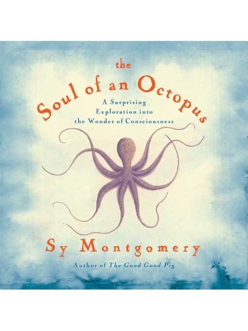Title details for The Soul of an Octopus by Sy Montgomery - Available