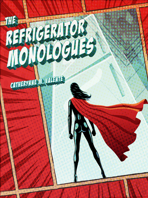 Title details for The Refrigerator Monologues by Catherynne M. Valente - Available