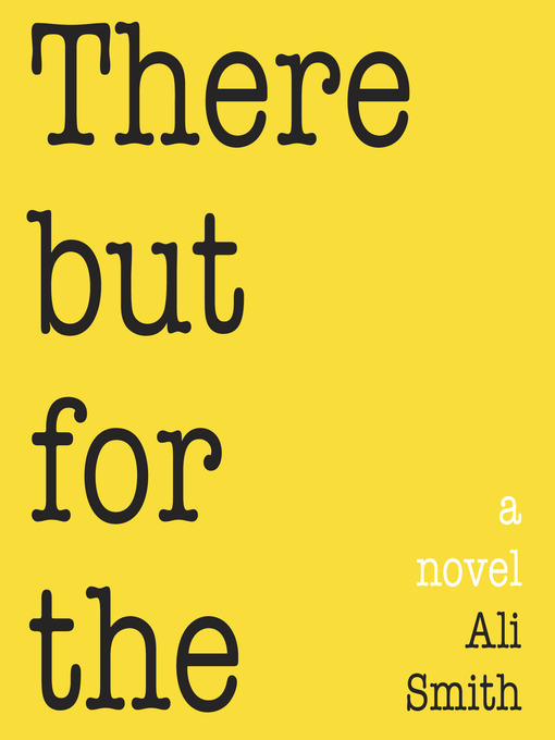 Title details for There But For The by Ali Smith - Available