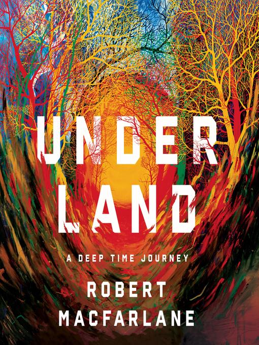 Title details for Underland by Robert Macfarlane - Wait list