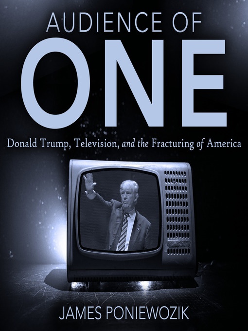 Title details for Audience of One by James Poniewozik - Available