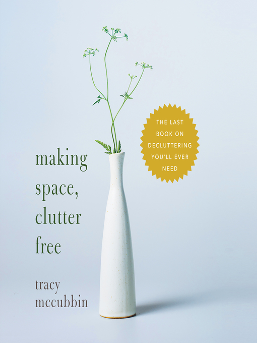 Title details for Making Space, Clutter Free by Tracy McCubbin - Wait list