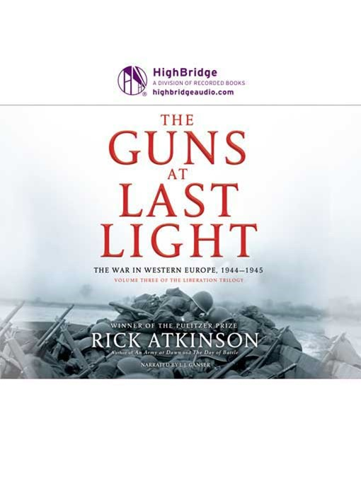 Title details for The Guns At Last Light, The War in Western Europe, 1944-1945 by Rick Atkinson - Wait list