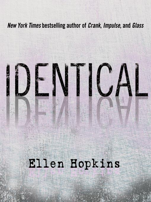 Title details for Identical by Ellen Hopkins - Wait list