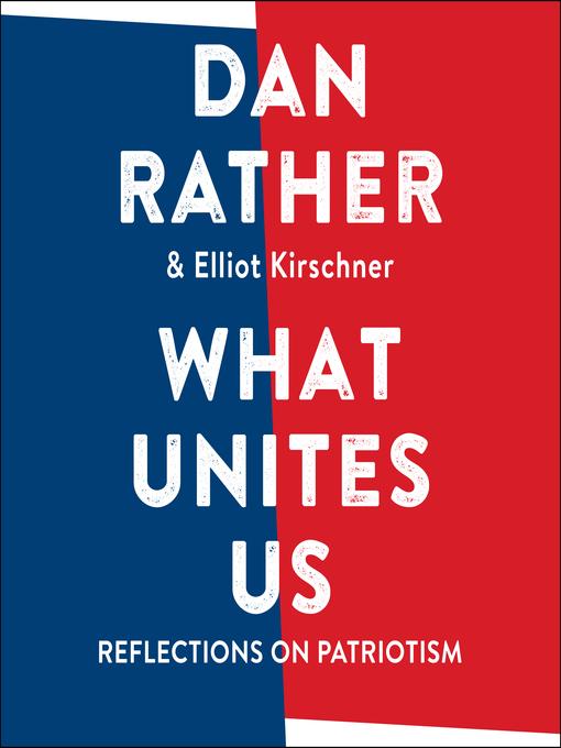 Title details for What Unites Us by Dan Rather - Wait list